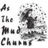 As The Mud Churns